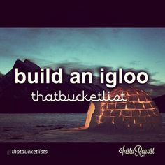Build an igloo!