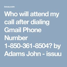 Who will attend my call after dialing Gmail Phone Number 1-850-361-8504? by Adams John - issuu