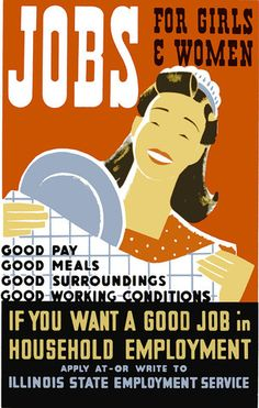This poster by artist Albert M. Bender for the Illinois WPA Art Project was used to promote domestic employment for women: 'Jobs for girls & women. If you want a good job in household employment apply