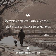 """Bouddha - Citation - """"Accepte ce qui est, laisse aller ce qui était et aie confiance en ce qui sera. """" -"""