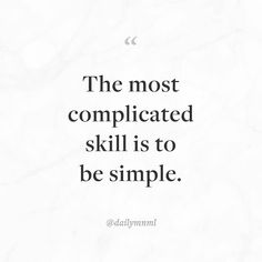 """The most complicated skill is to be simple.""    Feel free to share our posts with anyone you'd like.  You can also find us here: dailymnml.com Twitter: @dailymnml    Tags: #dailymnml #minimalism #quote #quotes #minimal #minimalist #minimalistic #minimalquote #minimalzine #minimalmood #minimalove #lessismore #simple #simplelife #simpleliving #simplicity #instaminim #stoicism #goodlife #inspiration #motivation #slowlife #slowliving #mindfulness #love #wisdom #mnml #quotesoftheday…"