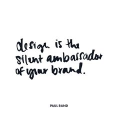 design is the silent ambassador of your brand. Paul Rand #branding #quote