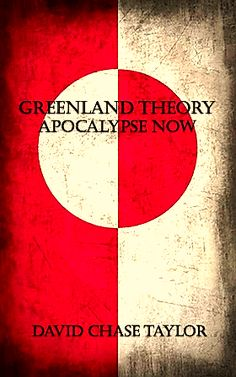 """""""Greenland Theory: Apocalypse Now"""" (2014) is a book by David Chase Taylor about the greatest conspiracy ever known."""