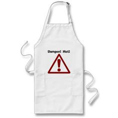 Danger! Hot! http://www.zazzle.com/danger_hot_apron-154358601871564938 Everyone needs an apron! Get one of these fun aprons by Geni for your family and friends.