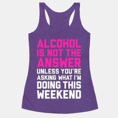 The week can be a stressful thing full of work, school, or schoolwork. There's nothing wrong with partying down on the weekend.