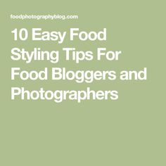 10 Easy Food Styling Tips For Food Bloggers and Photographers