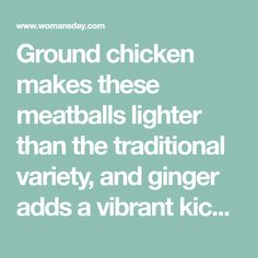 Ground chicken makes these meatballs lighter than the traditional variety, and ginger adds a vibrant kick of warmth and spice.