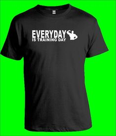 EVERYDAY IS TRAINING DAY T-Shirt  Bodybuilding Weight Gym Wear Gift Lifting