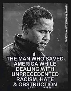 The man who saved America while dealing with unprecedented racism, hate and obstruction!