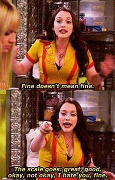 When a girl says she's fine. xD