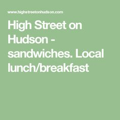 High Street on Hudson - sandwiches. Local lunch/breakfast