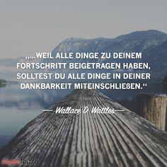 """JETZT FÜR DEN DAZUGEHÖRIGEN ARTIKEL ANKLICKEN!----------------------""""…weil alle Dinge zu deinem Fortschritt beigetragen haben, solltest du alle Dinge in deiner dankbarkeit miteinschließen."""" - wallace d wattles"""