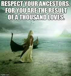 Respect your #ancestors for you are the result of a thousand loves.