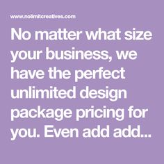 No matter what size your business, we have the perfect unlimited design package pricing for you. Even add additional subscriptions to increase your output.