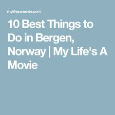 10 Best Things to Do in Bergen, Norway | My Life's A Movie