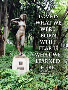 Love is what we were born with. Fear is what we learned here. ~Marianne Williamson.   *Share if you like this.*  Learn how to let go of the fears and un-invite the doubts. Return to love. It is not too late.  From the 21-step confidence building program:  http://www.prolificliving.com/21series