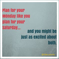 What are you doing for the weekend?  Wait. I don't want to know. What I do want to know is what can you do this weekend that will make your Monday (and subsequently your whole next week) go smoother?  Plan for your #Monday like you plan for your #Saturday and you might be just as excited about both.