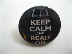 Keep Calm and Read On Pinback Button or Magnet by bohemianapothecarium, $1.49 #Books #Reading #Literature