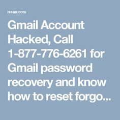 Gmail Account Hacked, Call 1-877-776-6261 for Gmail password recovery and know how to reset forgot Gmail password and get assistance for recover Gmail password or Gmail password reset.