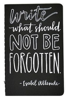 Write what should not forgotten.
