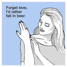 Forget love, I'd rather fall in beer #beer