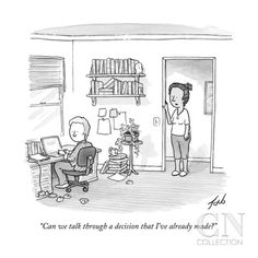 """Can we talk through a decision that I've already made?"" - New Yorker Cartoon Poster Print by Tom Toro at the Condé Nast Collection"