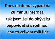Dnes mi doma vypadl na 20 minut internet, tak jsem šel do obýváku popovídat si s rodinou. Jsou to celkem milí lidé. Funny Texts, Funny Jokes, Story Quotes, Medical Humor, Jokes Quotes, Funny People, Kids And Parenting, The Funny, Sarcasm