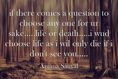 if there comes a question to choose any one for ur sake.....life...