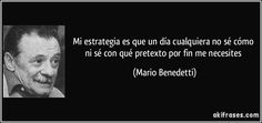 """""""MI ESTRATEGIA ES QUE UN DÍA CUALQUIERA,NO SÉ CÓMO, NI SÉ CON QUÉ PRETEXTO,POR FIN, ME NECESITES"""" (Mario BENEDETTI) - Buscar con Google"""