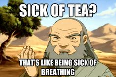 Uncle iroh words of wisdom XD although he's says it at a different part in a different episode..