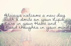 welcome each day with a smile on your lips . . .