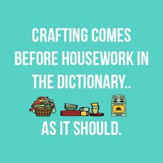 Crafting come before housework in the dictionary.. as it should - Taylored Expressions #rubberstamps #diecutting #crafthumor #craftquotes
