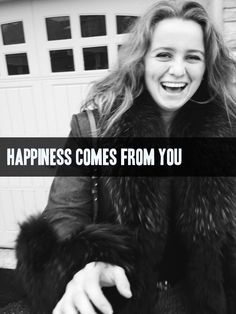 """""""Happiness comes from you. No one else can make you happy. You make you happy.""""         -Beyonce"""