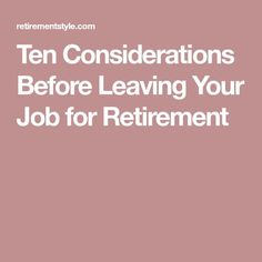 Retirement Success Series – Expert Retirement Advice from Ten Considerations Before Leaving Your Job for Retirement Retirement Strategies, Retirement Advice, Retirement Parties, Retirement Planning, Financial Planning, Preparing For Retirement, Social Security Benefits, Budgeting Finances, Frugal Tips
