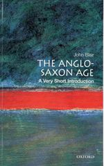 The Anglo-Saxon Age: A Very Short Introduction | John Blair | 9780192854032 | Oxford University Press Canada