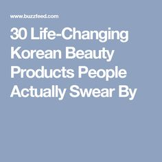30 Life-Changing Korean Beauty Products People Actually Swear By