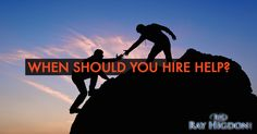 When to Hire Help or Outsource - http://rayhigdon.com/hire-help-outsource/