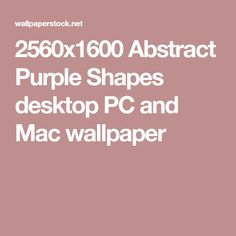2560x1600 Abstract Purple Shapes desktop PC and Mac wallpaper
