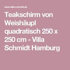 Teakschirm von Weishäupl quadratisch 250 x 250 cm - Villa Schmidt Hamburg
