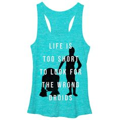 The Wrong Droids - Been looking for droids in Alderaan places? Next time, start with the Star Wars Looking For Droids Heather Turquoise Racerback Tank Top. C3PO and R2-D2 are in all black, creating a backdrop for the text Life is too short to look for the wrong droids