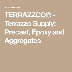 TERRAZZCO® - Terrazzo Supply: Precast, Epoxy and Aggregates