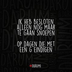 Ik heb besloten alleen nog maar te gaan snoepen op dagen die met een G eindigen #Darum Goofy Quotes, Mj Quotes, Dutch Quotes, Wall Quotes, Words Quotes, Best Quotes, Sayings, Funny Quotes About Life, Life Humor