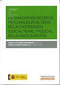 La transmisión de datos personales en el seno de la cooperación judicial penal y policial en la Unión Europea.    Aranzadi, 2015