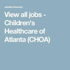 View all jobs - Children's Healthcare of Atlanta (CHOA)