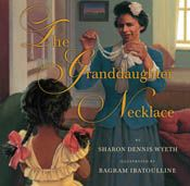 The Granddaughter Necklace by Sharon Dennis Wyeth. Illustrated by Bagram Ibatoulline. There are moments that we take great care to remember: the pride of a young girl standing up for herself for the first time; the heartbreak of leaving one's country and family for a new beginning; the thrill of getting ready for the piano recital of a lifetime. Moments are marked with the passing on of a necklace, worn smooth by the touch of mothers and grandmothers, each with her own story to tell.