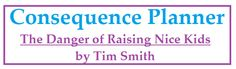 Consequence Planner - The Danger of Raising Nice Kids by Timothy Smith - Busy Kids=Happy Mom