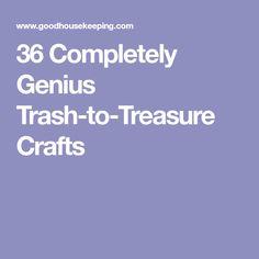 36 Completely Genius Trash-to-Treasure Crafts