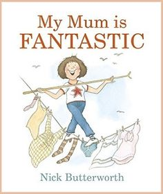 My Mum is Fantastic by Nick Butterworth - Book Reviewed by Stacey