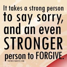 It Takes A Strong Person To Say I m Sorry