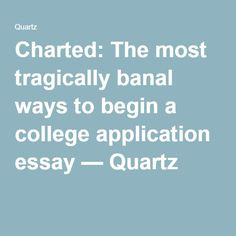 Charted: The most tragically banal ways to begin a college application essay — Quartz